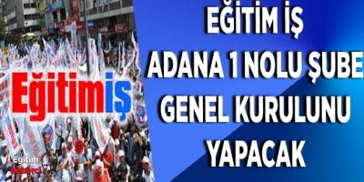 EĞİTİM İŞ ADANA 1 NOLU ŞUBE GENEL KURULUNU YAPACAK