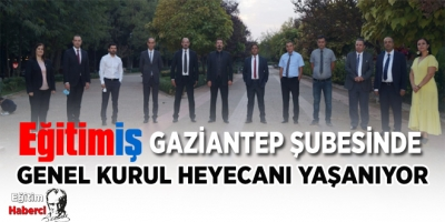 Eğitim İş Gaziantep Şubesinde Genel Kurul Heyecanı Yaşanıyor