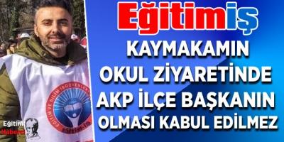 Eğitim İş: Kaymakamın okul ziyaretinde AKP ilçe başkanın olması kabul edilmez