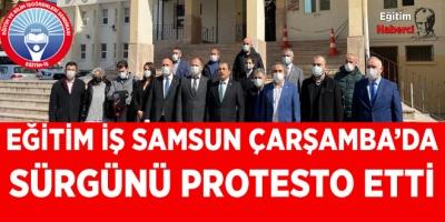 EĞİTİM İŞ SAMSUN ÇARŞAMBA'DA SÜRGÜNÜ PROTESTO ETTİ