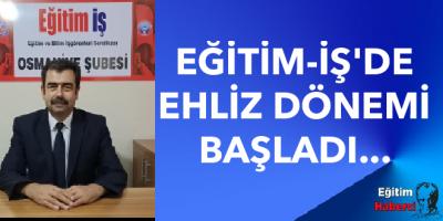 EĞİTİM-İŞ'DE EHLİZ DÖNEMİ BAŞLADI...