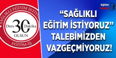 """EĞİTİM İŞ:""""SAĞLIKLI EĞİTİM İSTİYORUZ"""" TALEBİMİZDEN VAZGEÇMİYORUZ!"""