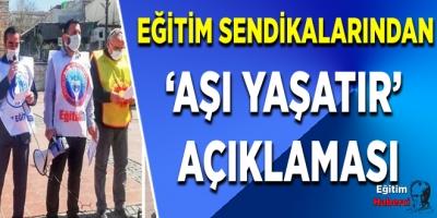 EĞİTİM SENDİKALARINDAN 'AŞI YAŞATIR' AÇIKLAMASI