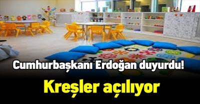 Erdoğan duyurdu! Kreşler açılıyor