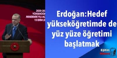 Erdoğan: Hedef yükseköğretimde de yüz yüze öğretimi başlatmak