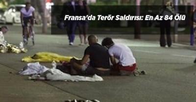 Fransa'da Terör Saldırısı: En Az 84 Ölü