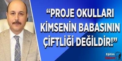 """GENEL BAŞKAN: """"CUMHURBAŞKANI SAYIN RECEP TAYYİP ERDOĞAN'IN TALİMATI YERİNE GETİRİLMELİDİR. PROJE OKULLARI KİMSENİN BABASININ ÇİFTLİĞİ DEĞİLDİR!"""""""