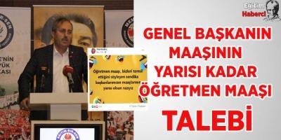 Genel Başkanının Maaşının Yarısı Kadar Öğretmen Maaşı Talep Etti