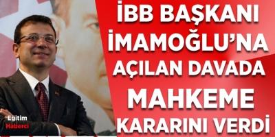 İBB Başkanı İmamoğlu'na açılan davada mahkeme kararını verdi