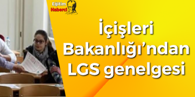 İçişleri Bakanlığı'ndan LGS genelgesi