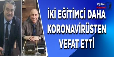 İKİ EĞİTİMCİ DAHA KORONAVİRÜSTEN VEFAT ETTİ