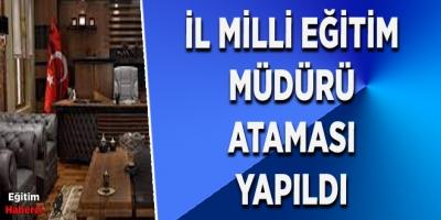 İl Milli Eğitim Müdürü Ataması yapıldı.
