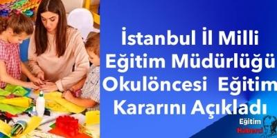 İstanbul İl Milli Eğitim Müdürlüğü Okulöncesi  Eğitim Kararını Açıkladı