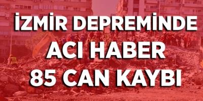 İZMİR DEPREMNDE  ACI HABER 85 CAN KAYBI