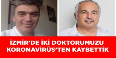 İZMİR'DE İKİ DOKTORUMUZU  KORONAVİRÜS'TEN KAYBETTİK