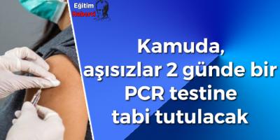 Kamuda, aşısızlar 2 günde bir PCR testine tabi tutulacak