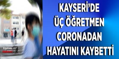 Kayseri'de üç öğretmen coronadan hayatını kaybetti
