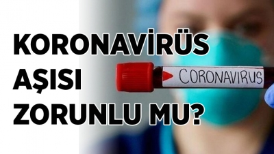 Korona aşısı zorunlu mu?