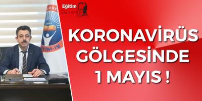 KORONAVİRÜS GÖLGESİNDE 1 MAYIS !