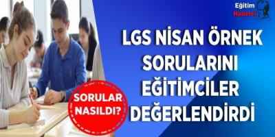 LGS NİSAN ÖRNEK SORULARINI EĞİTİMCİLER DEĞERLENDİRDİ