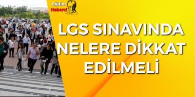 LGS SINAVINDA NELERE DİKKAT EDİLMELİ