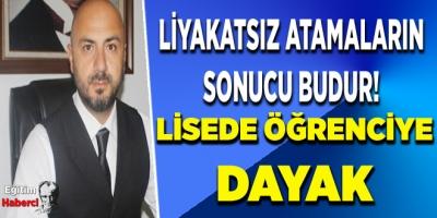 LİYAKAYSIZT ATAMALARIN SONUCU BUDUR! LİSEDE ÖĞRENCİYE DAYAK!