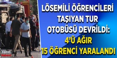 Lösemili öğrencileri taşıyan tur otobüsü devrildi: 4'ü ağır 15 öğrenci yaralandı