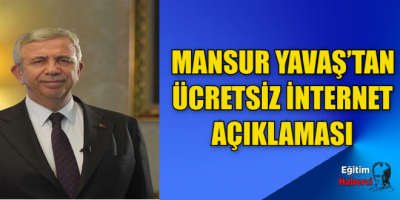 MANSUR YAVAŞ'TAN ÜCRETSİZ İNTERNET AÇIKLAMASI