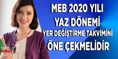 MEB 2020 YILI  YAZ DÖNEMİ  YER DEĞİŞTİRME TAKVİMİNİ  ÖNE ÇEKMELİDİR