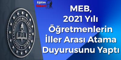 MEB, 2021 Yılı Öğretmenlerin İller Arası Atama Duyurusunu Yaptı