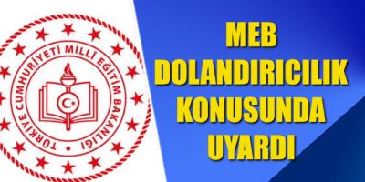 MEB DOLANDIRICILIK KONUSUNDA UYARDI