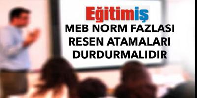 MEB NORM FAZLASI RESEN ATAMALARI DURDURMALIDIR