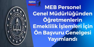 MEB Personel Genel Müdürlüğünden Öğretmenlerin Emeklilik İşlemleri İçin Ön Başvuru Genelgesi Yayımlandı