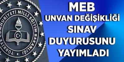 MEB UNVAN DEĞİŞİKLİĞİ SINAV DUYURUSUNU YAYIMLADI