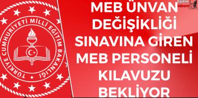 MEB ÜNVAN DEĞİŞİKLİĞİ SINAVINA GİREN MEB PERSONELİ KILAVUZU  BEKLİYOR