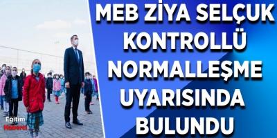 MEB ZİYA SELÇUK KONTROLLÜ NORMALLEŞME UYARISINDA  BULUNDU