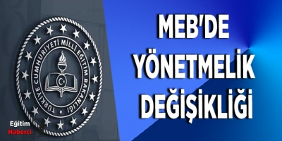MEB'DE YÖNETMELİK DEĞİŞİKLİĞİ
