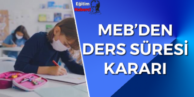 MEB'DEN DERS SÜRESİ KARARI