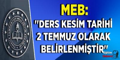 MEB:''Ders Kesim Tarihi 2 Temmuz Olarak Belirlenmiştir''