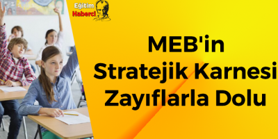 MEB'in Stratejik Karnesi Zayıflarla Dolu