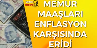 MEMUR MAAŞLARI ENFLASYON KARŞISINDA ERİDİ