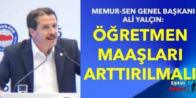 Memur sen Genel Başkanı Ali Yalçın:Öğretmen Maaşları Arttırılmalı