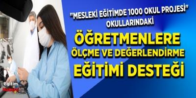 MESLEKİ EĞİTİMDE 1000 OKUL PROJESİ OKULLARINDAKİ ÖĞRETMENLERE ÖLÇME VE DEĞERLENDİRME EĞİTİMİ DESTEĞİ