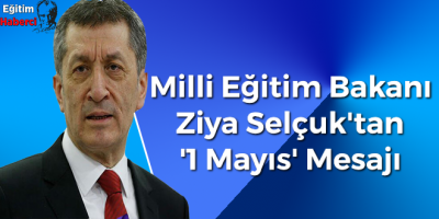 Milli Eğitim Bakanı Ziya Selçuk'tan '1 Mayıs' Mesajı