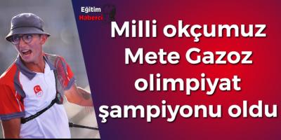 Milli okçumuz  Mete Gazoz  olimpiyat  şampiyonu oldu