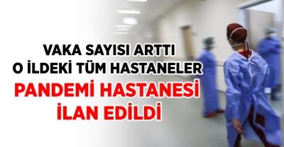 O ilde Vaka sayısı katlanınca tüm hastaneler pandemi hastanesi ilan edildi!