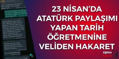 Öğretmen 23 Nisan'da Atatürk Belgeseli Paylaştı Veliden Hakarete Uğradı