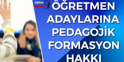 ÖĞRETMEN ADAYLARINA PEDAGOJİK FORMASYON HAKKI