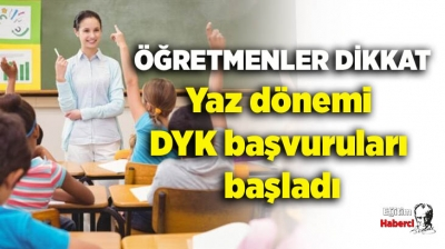 Öğretmenler dikkat! Yaz dönemi DYK başvuruları başladı