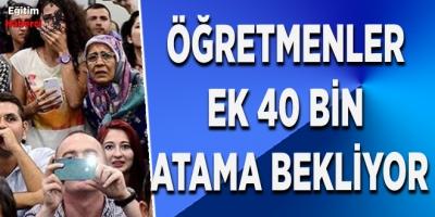 ÖĞRETMENLER EK 40 BİN ATAMA BEKLİYOR